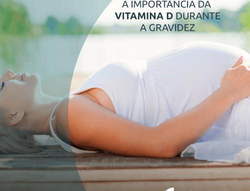 Entenda a importância da Vitamina D durante a gravidez